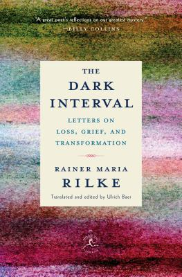The Dark Interval: Letters on Loss, Grief, and Transformation - Rilke, Rainer Maria, and Baer, Ulrich (Translated by)