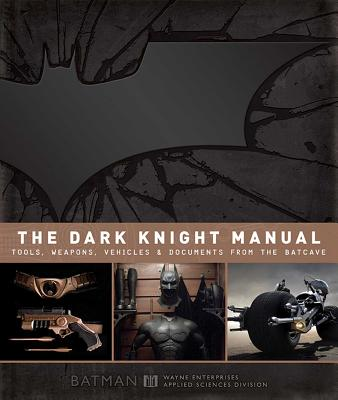 The Dark Knight Manual: Tools, Weapons, Vehicles & Documents from the Batcave - Snider, Brandon T