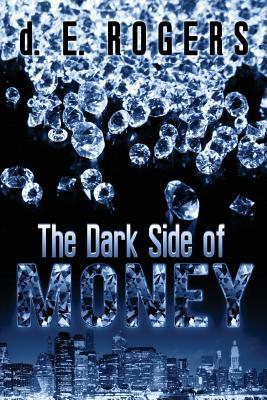The Dark Side of Money - Rogers, D E