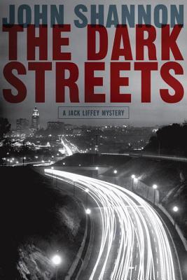 The Dark Streets: A Jack Liffey Mystery - Shannon, John