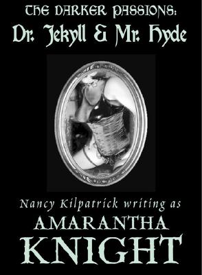The Darker Passions: Dr. Jekyll & Mr. Hyde - Knight, Amarantha