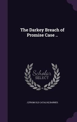 The Darkey Breach of Promise Case .. - Barnes, J [From Old Catalog]