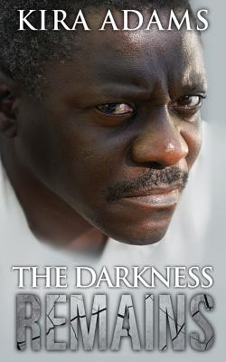 The Darkness Remains - Adams, Kira, and Thompson, Joanne Lare (Editor)