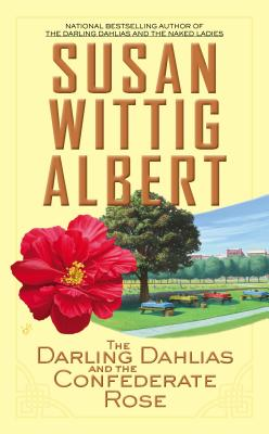 The Darling Dahlias and the Confederate Rose - Albert, Susan Wittig, Ph.D.