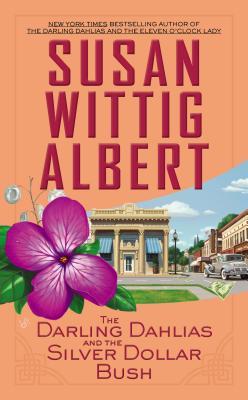 The Darling Dahlias and the Silver Dollar Bush - Albert, Susan Wittig, Ph.D.