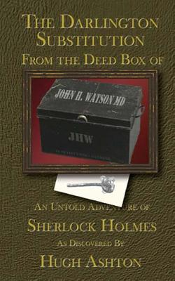 The Darlington Substitution: From the Deed Box of John H Watson MD - Ashton, Hugh