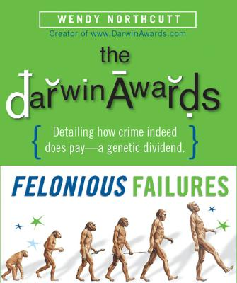 The Darwin Awards: Felonious Failures - Northcutt, Wendy