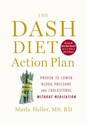 The Dash Diet Action Plan: Proven to Boost Weight Loss and Improve Health - Heller, Marla