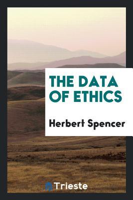 The Data of Ethics - Spencer, Herbert