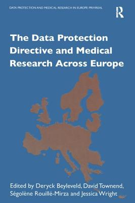 The Data Protection Directive and Medical Research Across Europe - Townend, D, and Wright, J, and Beyleveld, D (Editor)