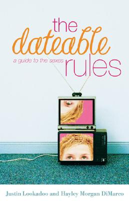 The Dateable Rules: A Guide to the Sexes - Lookadoo, Justin, and Morgan, Hayley