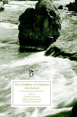 The Daughter of Adoption (1801) - Thelwall, John, and Scrivener, Michael (Editor), and Solomonescu, Yasmin (Editor)