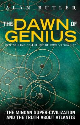 The Dawn of Genius: The Minoan Super-Civilization and the Truth about Atlantis - Butler, Alan