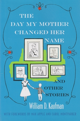 The Day My Mother Changed Her Name: And Other Stories - Kaufman, William