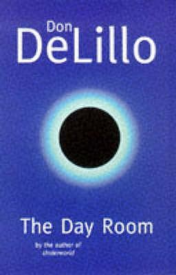 The Day Room - DeLillo, Don