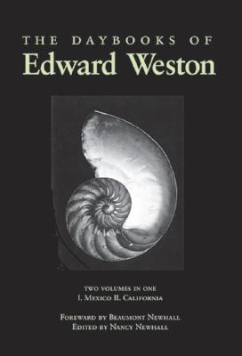The Daybooks of Edward Weston: Two Volumes in One I. Mexico II. California - Newhall, Nancy (Editor), and Newhall, Beaumont (Editor)