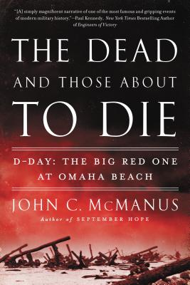The Dead and Those about to Die: D-Day: The Big Red One at Omaha Beach - McManus, John C