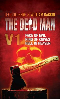 The Dead Man Vol 1: Face of Evil, Ring of Knives, Hell in Heaven - Lee Goldberg William Rabkin and James Daniels, and Goldberg, Lee, and Rabkin, William