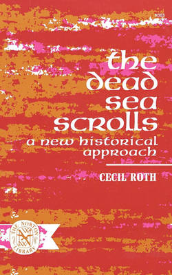 The Dead Sea Scrolls: A New Historical Approach - Roth, Cecil, Professor