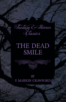 The Dead Smile (Fantasy and Horror Classics) - Crawford, F Marion