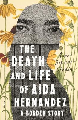 The Death and Life of Aida Hernandez: A Border Story - Bobrow-Strain, Aaron