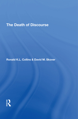The Death Of Discourse - Collins, Ronald K L, and Skover, David M