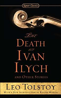 The Death of Ivan Ilych and Other Stories - Tolstoy, Leo, and Marler, Regina (Introduction by), and McLean, Hugh (Afterword by)