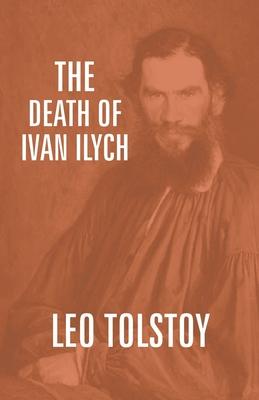 The Death Of Ivan Ilych - Tolstoy, Leo