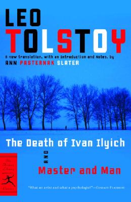 The Death of Ivan Ilyich and Master and Man - Tolstoy, Leo Nikolayevich, Count, and Slater, Ann Pasternak (Notes by)