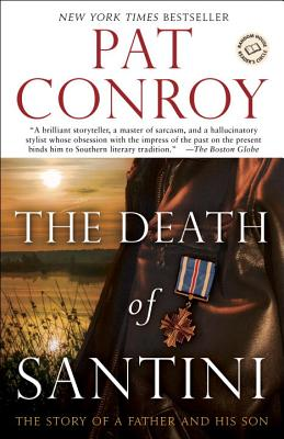 The Death of Santini: The Story of a Father and His Son - Conroy, Pat