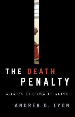 The Death Penalty: What's Keeping It Alive - Lyon, Andrea D
