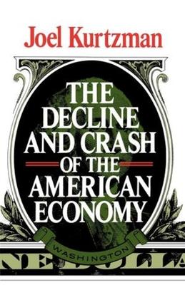 The Decline and Crash of the American Economy - Kurtzman, Joel