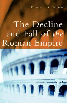 The Decline and Fall of the Roman Empire - Gibbon, Edward, and Trevor-Roper, H R (Editor)