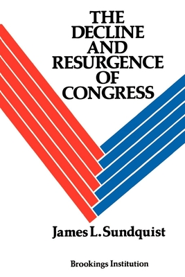 The Decline and Resurgence of Congress - Sundquist, James L, and MacLaury, Bruce K (Foreword by)