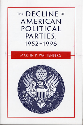 The Decline of American Political Parties, 1952-1996: Fifth Edition - Wattenberg, Martin P