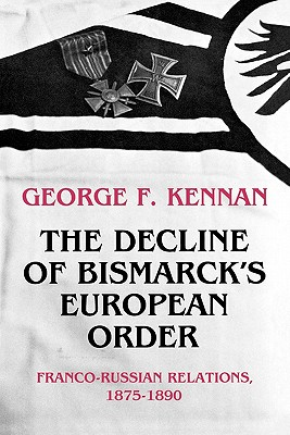 The Decline of Bismarck's European Order: Franco-Russian Relations 1875-1890 - Kennan, George Frost