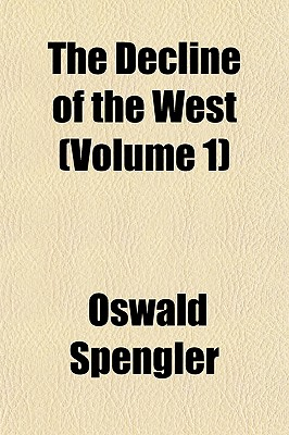The Decline of the West (Volume 1) - Spengler, Oswald