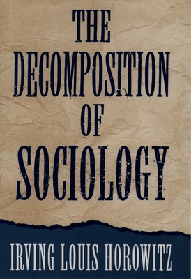 The Decomposition of Sociology - Horowitz, Irving Louis