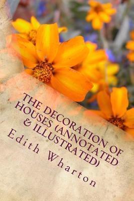 The Decoration of Houses (Annotated & Illustrated) - Edith Wharton, and Ogden Codman