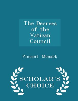 The Decrees of the Vatican Council - Scholar's Choice Edition - McNabb, Vincent