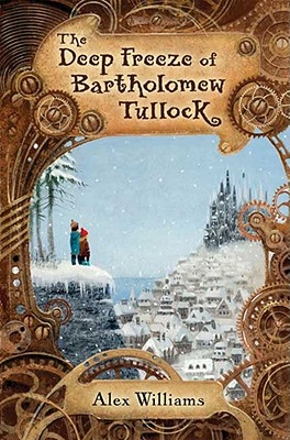 The Deep Freeze of Bartholomew Tullock - Williams, Alex