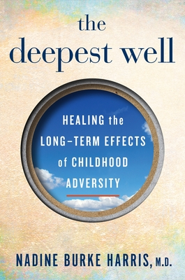The Deepest Well: Healing the Long-Term Effects of Childhood Adversity - Harris, Nadine Burke