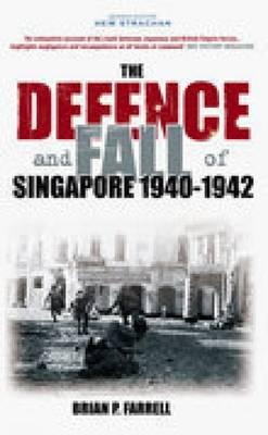 The Defence and Fall of Singapore 1940-1942 - Farrell, Brian, Professor