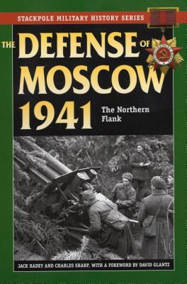 The Defense of Moscow 1941: The Northern Flank - Radey, Jack, and Sharp, Charles, and Glantz, David M (Foreword by)