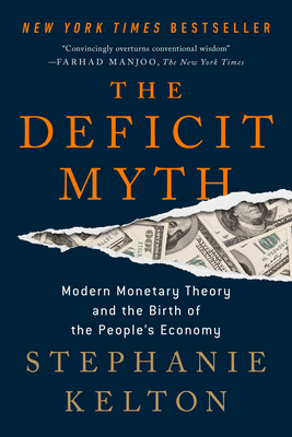 The Deficit Myth: Modern Monetary Theory and the Birth of the People's Economy - Kelton, Stephanie