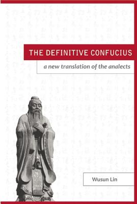 The Definitive Confucius: A New Translation of the Analects - Lin, Wusun (Translated by)