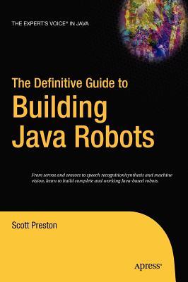 The Definitive Guide to Building Java Robots - Preston, Scott