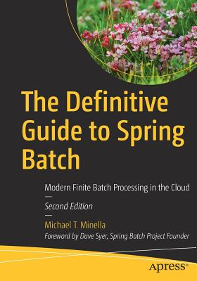 The Definitive Guide to Spring Batch: Modern Finite Batch Processing in the Cloud - Minella, Michael T