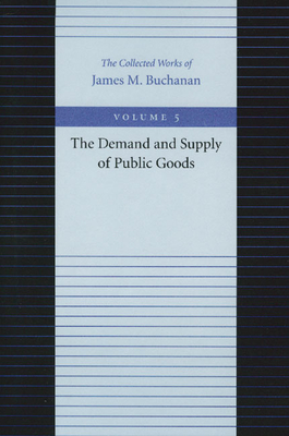 The Demand and Supply of Public Goods - Buchanan, James M, Professor