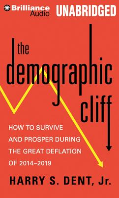 The Demographic Cliff: How to Survive and Prosper During the Great Deflation of 2014-2019 - Dent, Harry S, Jr. (Performed by)